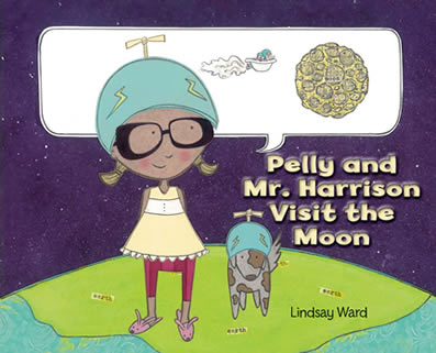 PELLY AND MR. HARRISON VISIT THE MOON by Lindsay M. Ward