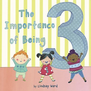 The Importance of Being 3 by Lindsay M. Ward