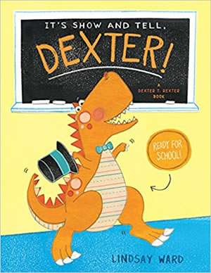 It's Show and Tell, Dexter! by Lindsay M. Ward