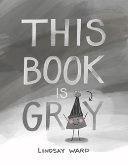 This Book is Gray by author Lindsay M. Ward