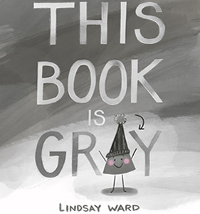 This Book is Gray by Lindsay M. Ward