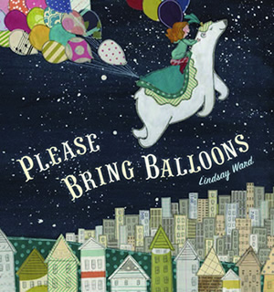 PLEASE BRING BALLOONS by Lindsay M. Ward