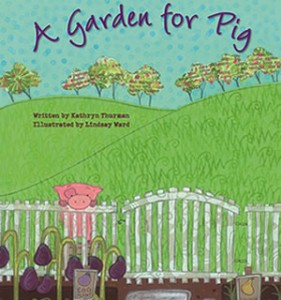A GARDEN FOR PIG by Lindsay M. Ward