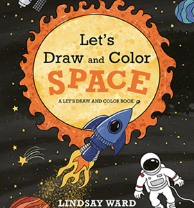 Let's Draw and Color Space by author Lindsay M. Ward